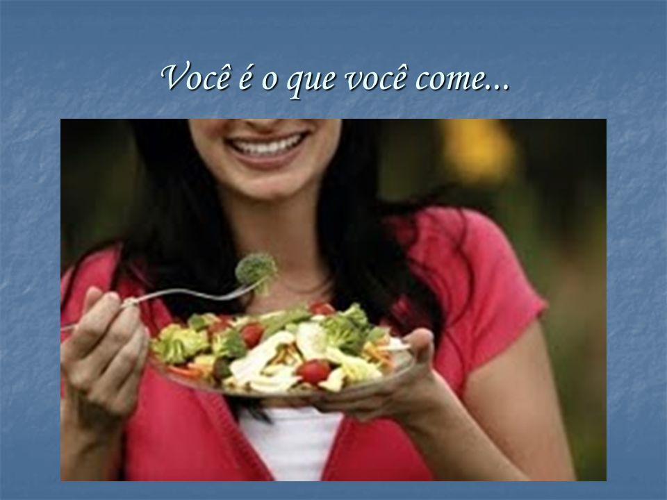 Você é o que você come...