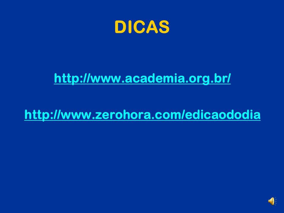DICAS http://www.academia.org.br/ http://www.zerohora.com/edicaododia