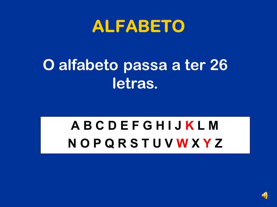 O alfabeto passa a ter 26 letras.