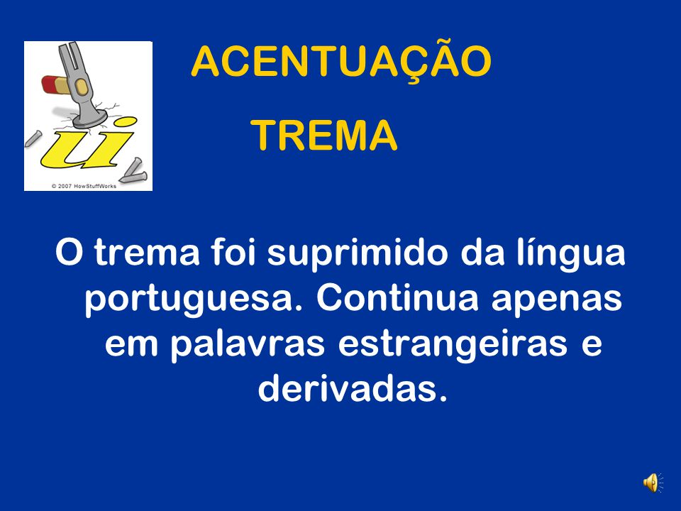 ACENTUAÇÃO TREMA. O trema foi suprimido da língua portuguesa.