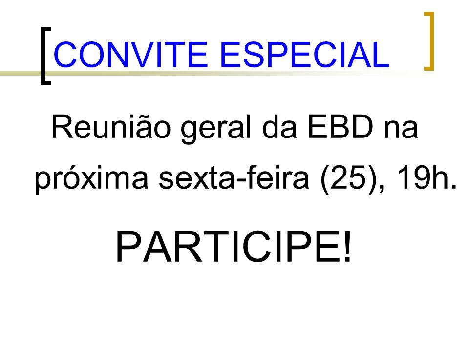 Reunião geral da EBD na próxima sexta-feira (25), 19h.