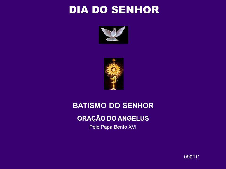 † BATISMO DO SENHOR ORAÇÃO DO ANGELUS Pelo Papa Bento XVI 090111
