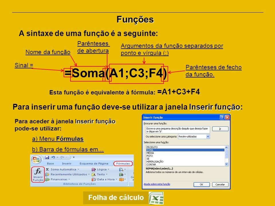 =Soma(A1;C3;F4) Funções A sintaxe de uma função é a seguinte: