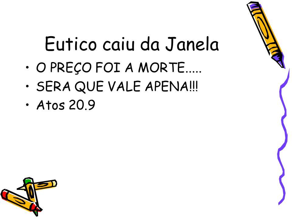 Eutico caiu da Janela O PREÇO FOI A MORTE..... SERA QUE VALE APENA!!!