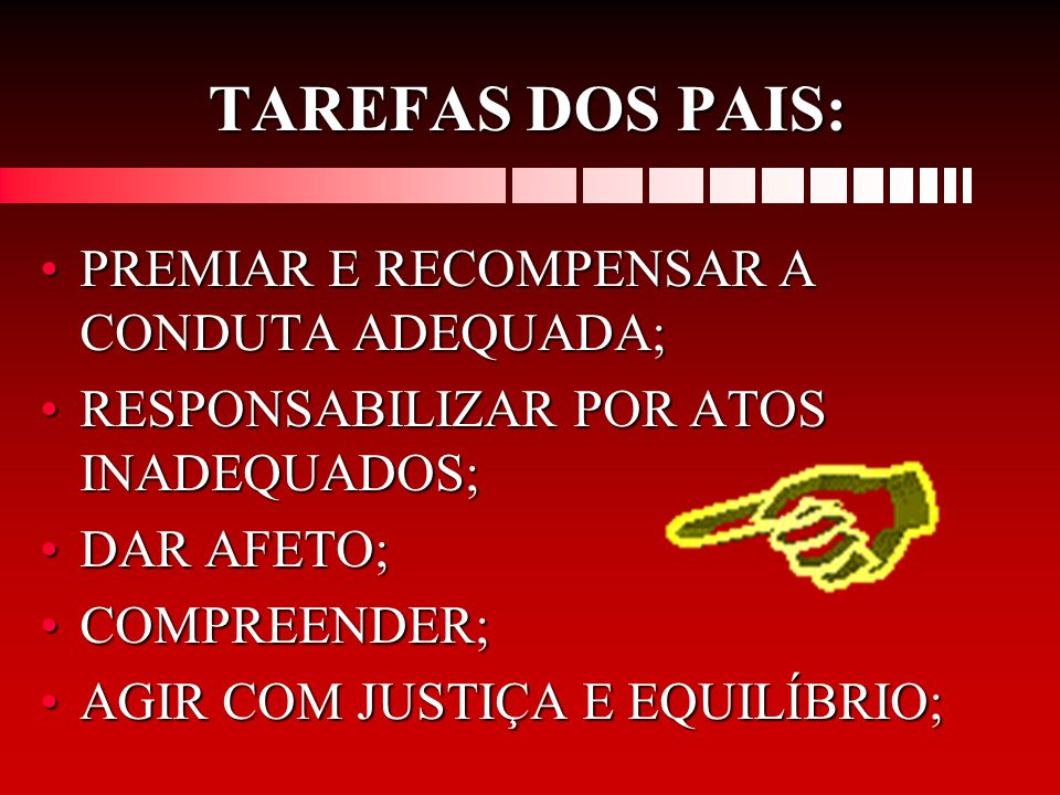 TAREFAS DOS PAIS: PREMIAR E RECOMPENSAR A CONDUTA ADEQUADA;