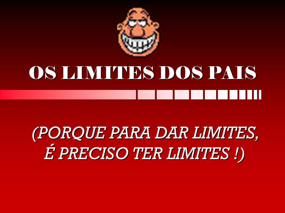 (PORQUE PARA DAR LIMITES, É PRECISO TER LIMITES !)