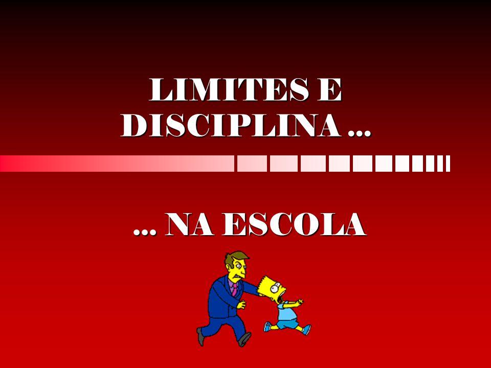 LIMITES E DISCIPLINA ... ... NA ESCOLA