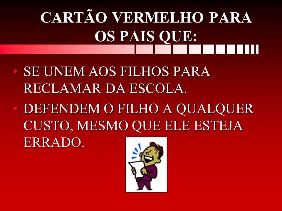 CARTÃO VERMELHO PARA OS PAIS QUE: