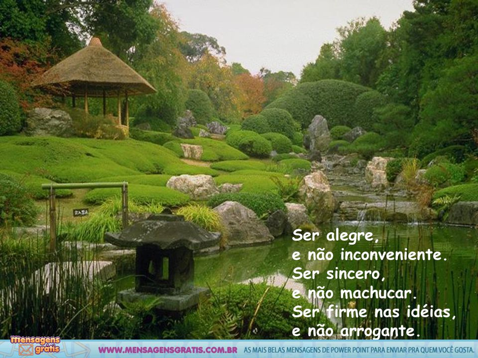 Ser alegre, e não inconveniente. Ser sincero, e não machucar.