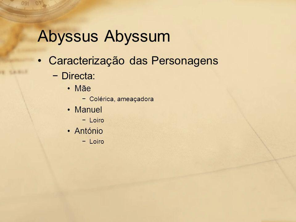 Abyssus Abyssum Caracterização das Personagens Directa: Mãe Manuel
