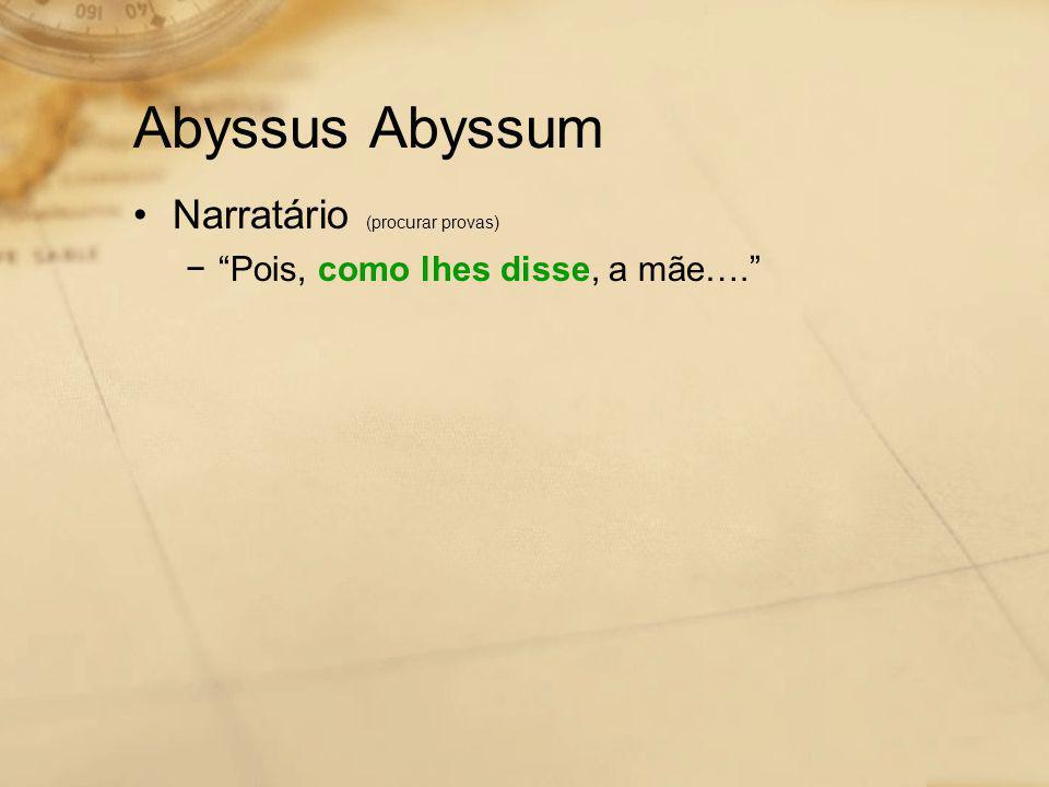 Abyssus Abyssum Narratário (procurar provas)