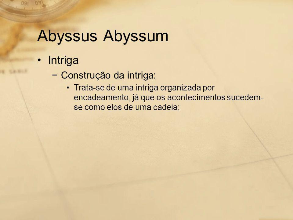 Abyssus Abyssum Intriga Construção da intriga: