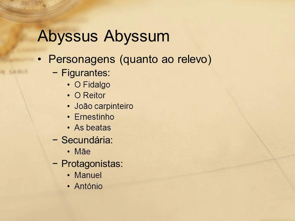 Abyssus Abyssum Personagens (quanto ao relevo) Figurantes: Secundária: