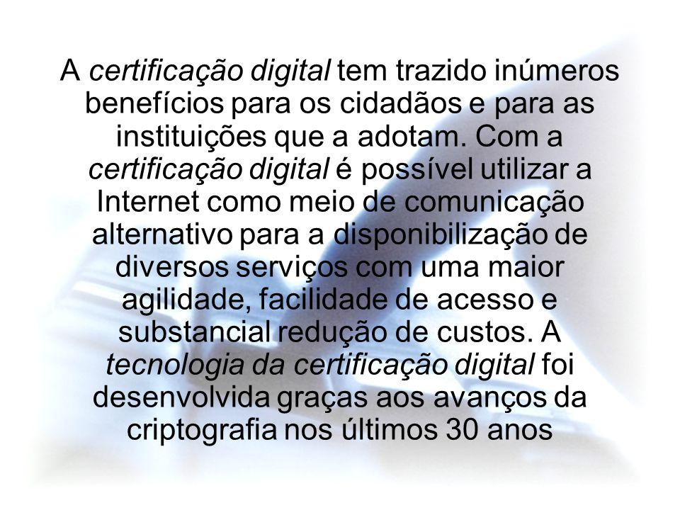 A certificação digital tem trazido inúmeros benefícios para os cidadãos e para as instituições que a adotam.