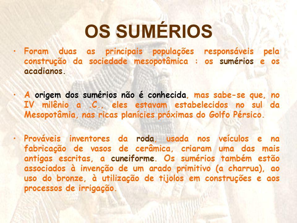 OS SUMÉRIOS Foram duas as principais populações responsáveis pela construção da sociedade mesopotâmica : os sumérios e os acadianos.