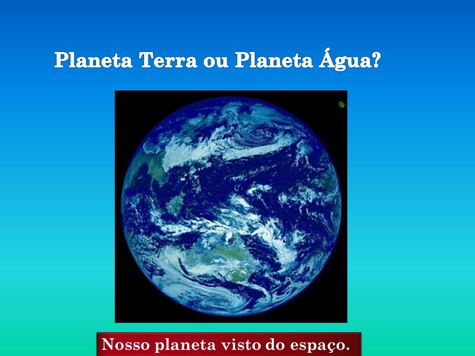 Planeta Terra ou Planeta Água