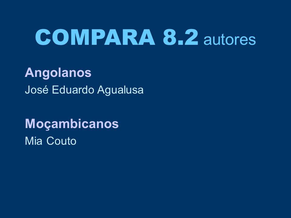 COMPARA 8.2 autores Angolanos Moçambicanos José Eduardo Agualusa