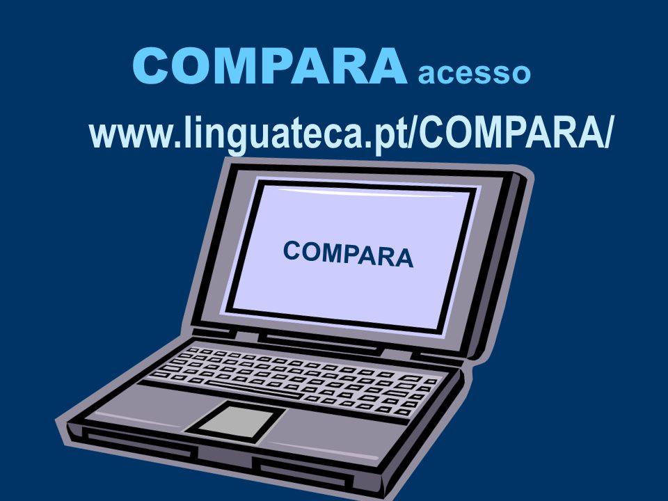 COMPARA acesso www.linguateca.pt/COMPARA/ COMPARA