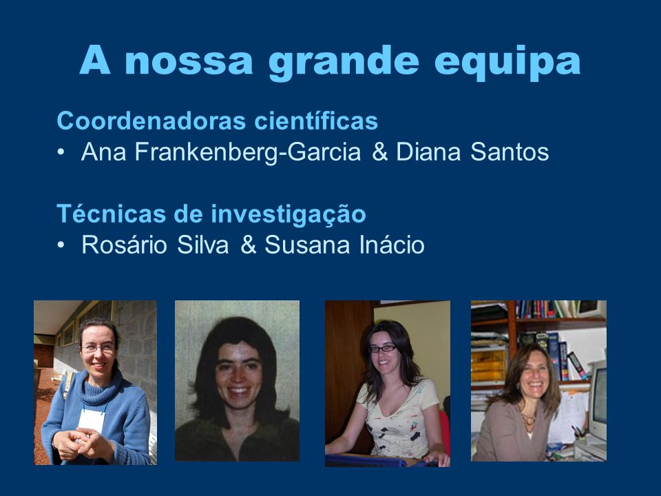 A nossa grande equipa Coordenadoras científicas