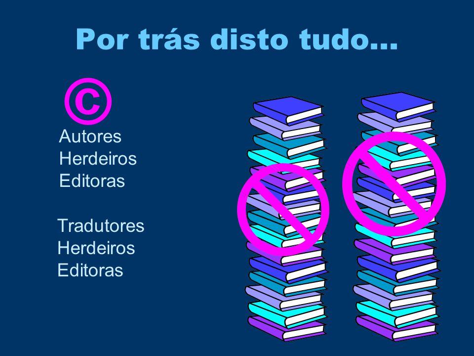 © Por trás disto tudo... Autores Herdeiros Editoras Tradutores