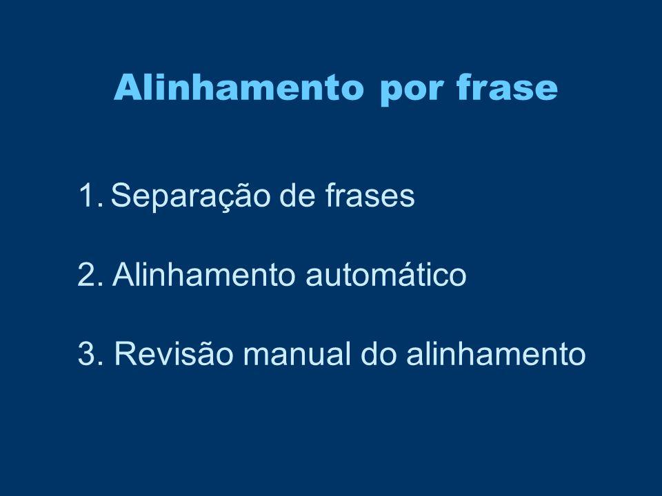 Alinhamento por frase Separação de frases 2. Alinhamento automático