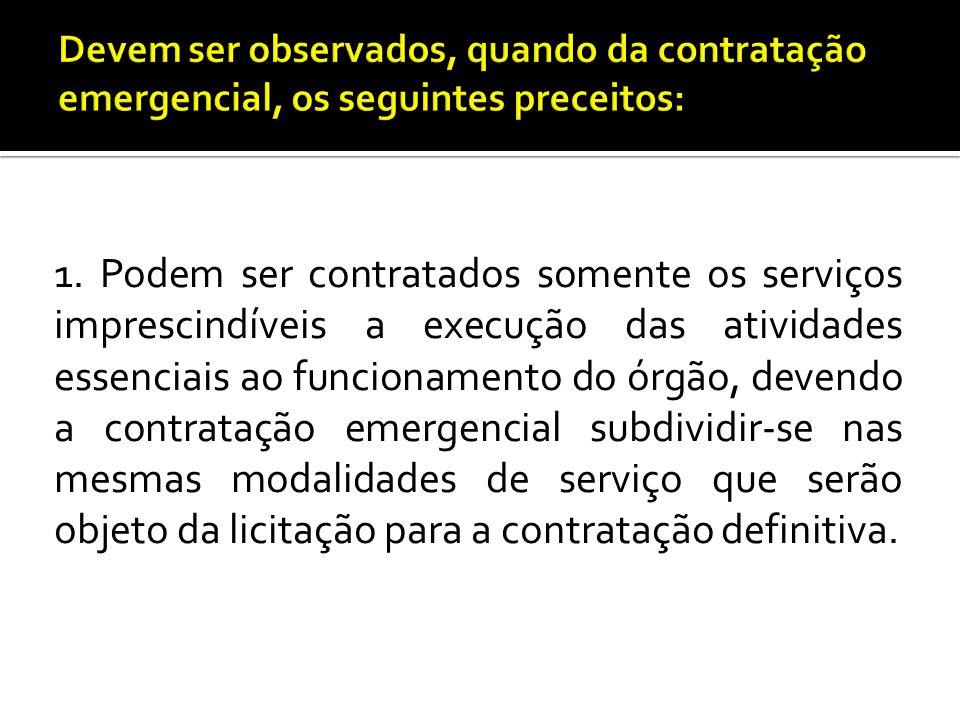 Devem ser observados, quando da contratação emergencial, os seguintes preceitos: