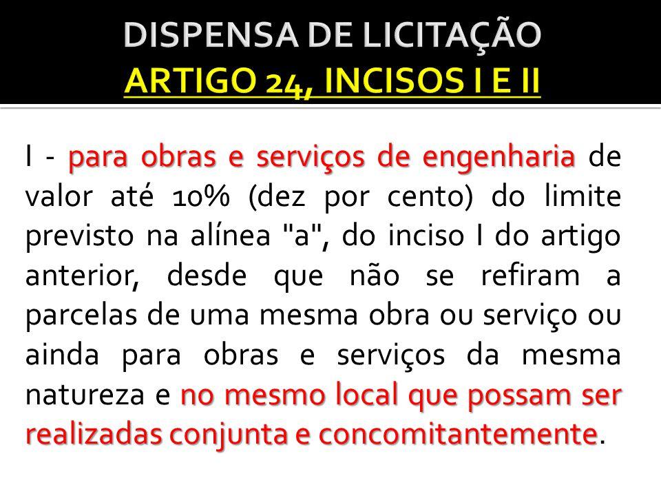 DISPENSA DE LICITAÇÃO ARTIGO 24, INCISOS I E II