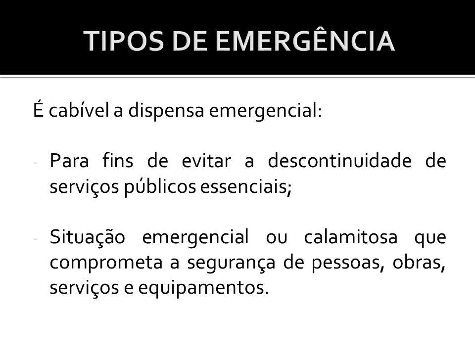 TIPOS DE EMERGÊNCIA É cabível a dispensa emergencial: