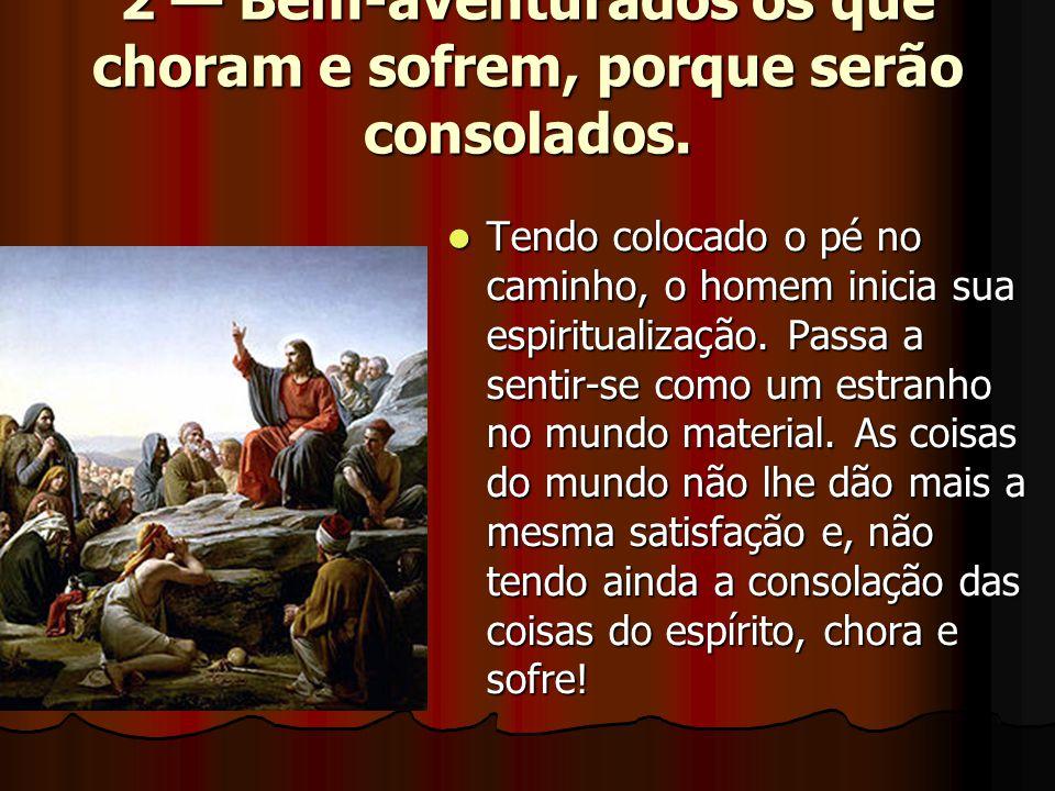 2 — Bem-aventurados os que choram e sofrem, porque serão consolados.