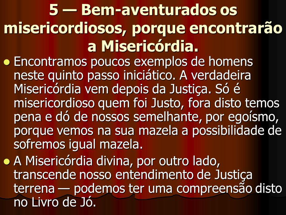 5 — Bem-aventurados os misericordiosos, porque encontrarão a Misericórdia.
