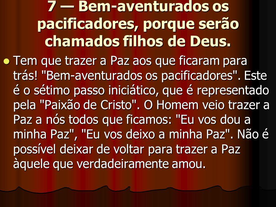 7 — Bem-aventurados os pacificadores, porque serão chamados filhos de Deus.