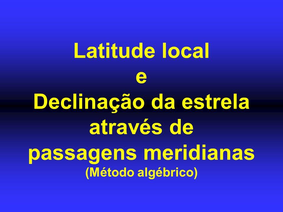 Latitude local e Declinação da estrela através de passagens meridianas (Método algébrico)
