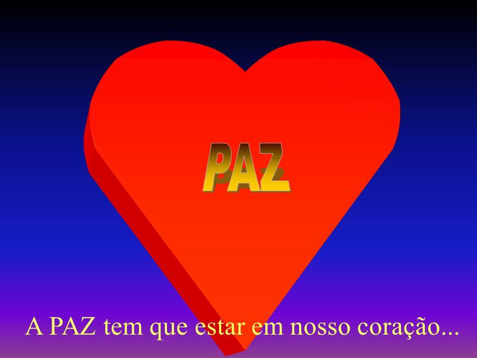 PAZ A PAZ tem que estar em nosso coração...
