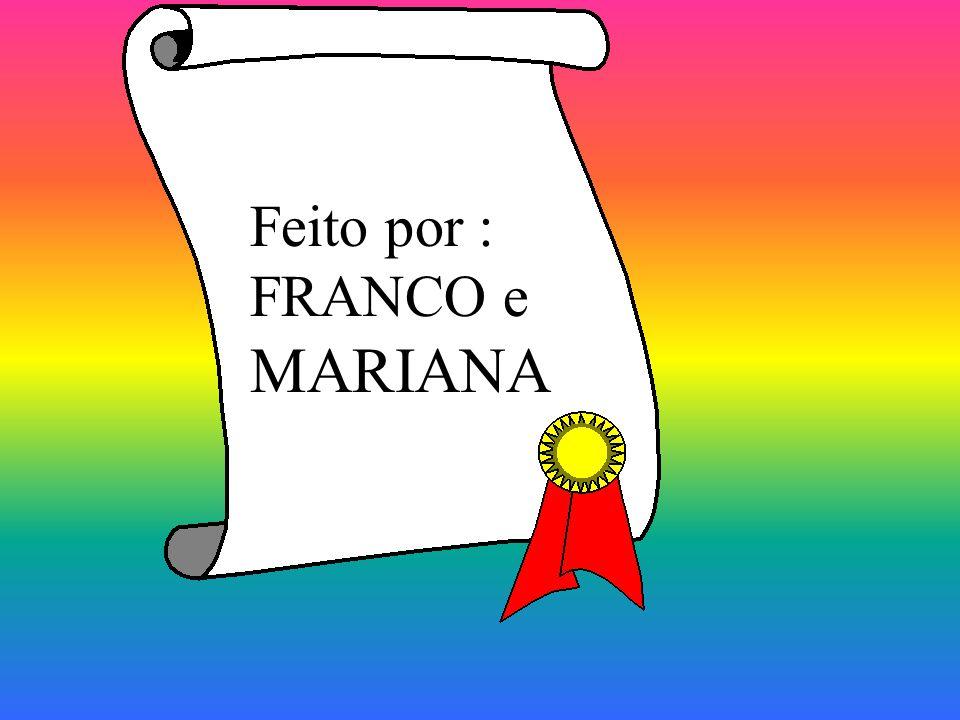 Feito por : FRANCO e MARIANA