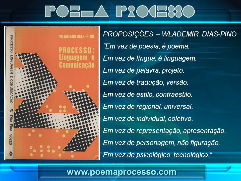 www.poemaprocesso.com PROPOSIÇÕES – WLADEMIR DIAS-PINO