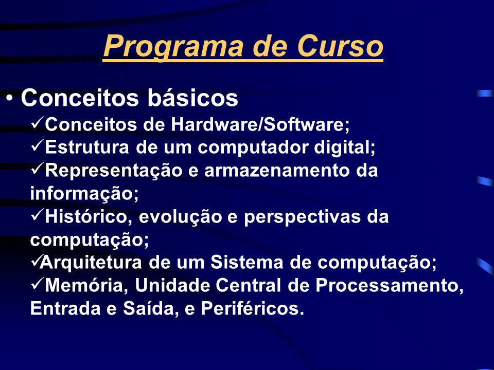 Programa de Curso Conceitos básicos Conceitos de Hardware/Software;