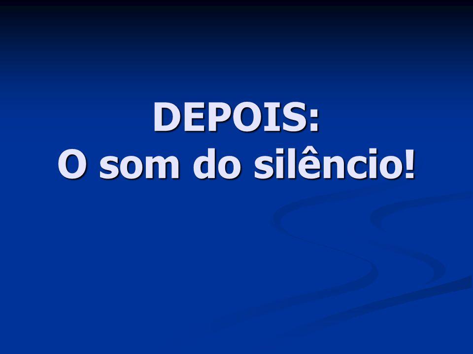 DEPOIS: O som do silêncio!
