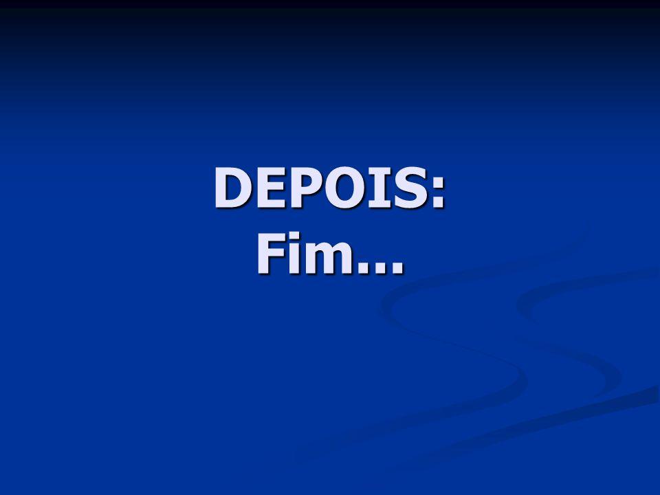 DEPOIS: Fim...