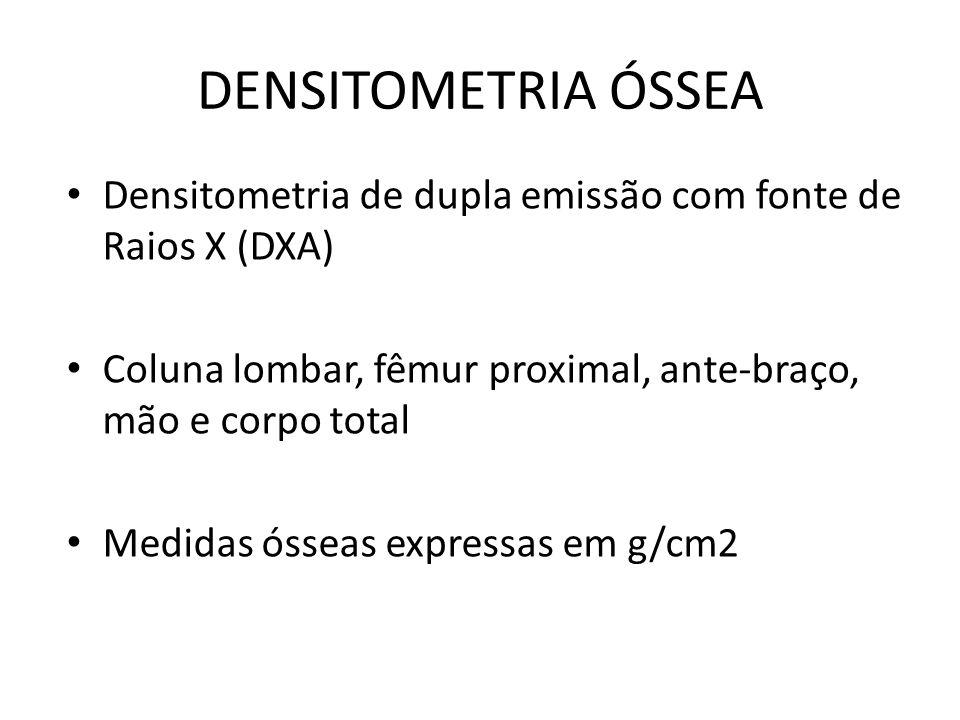 DENSITOMETRIA ÓSSEA Densitometria de dupla emissão com fonte de Raios X (DXA) Coluna lombar, fêmur proximal, ante-braço, mão e corpo total.