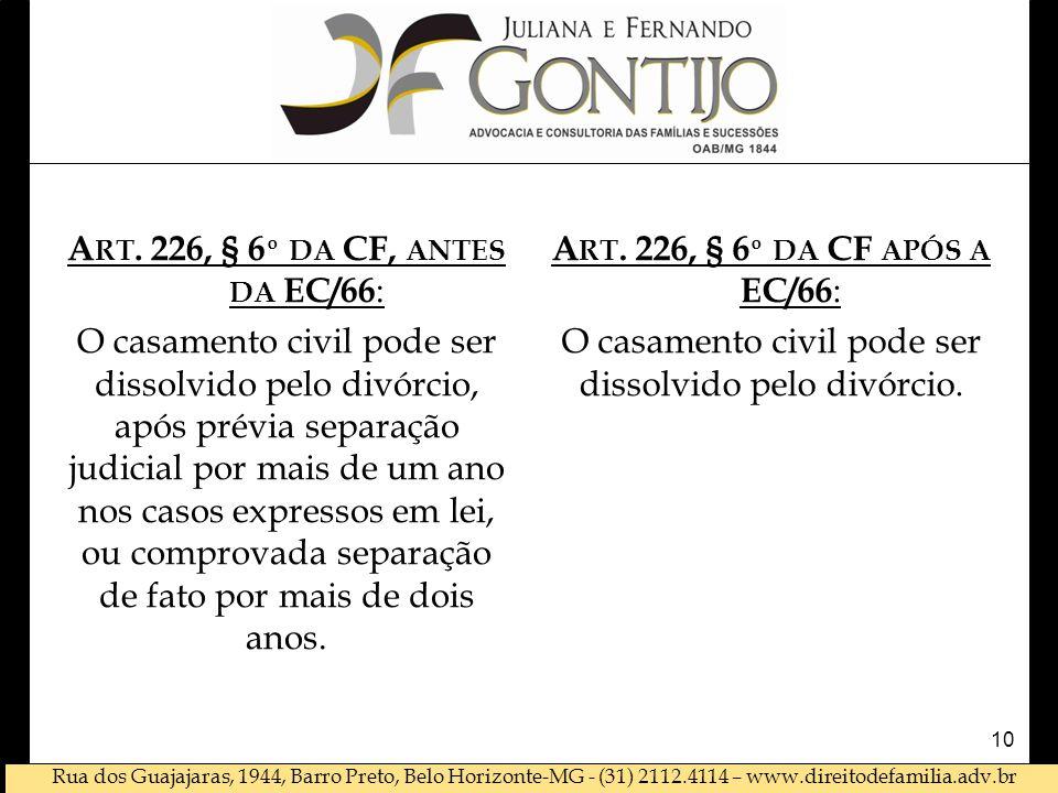 Art. 226, § 6º da CF, antes da EC/66: O casamento civil pode ser dissolvido pelo divórcio, após prévia separação judicial por mais de um ano nos casos expressos em lei, ou comprovada separação de fato por mais de dois anos.