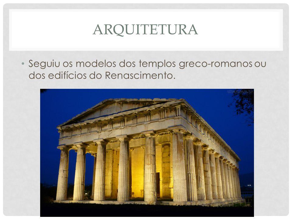 Arquitetura Seguiu os modelos dos templos greco-romanos ou dos edifícios do Renascimento.