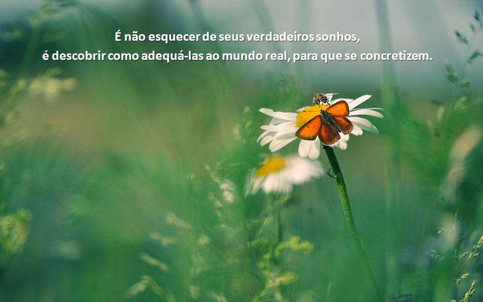 É não esquecer de seus verdadeiros sonhos,