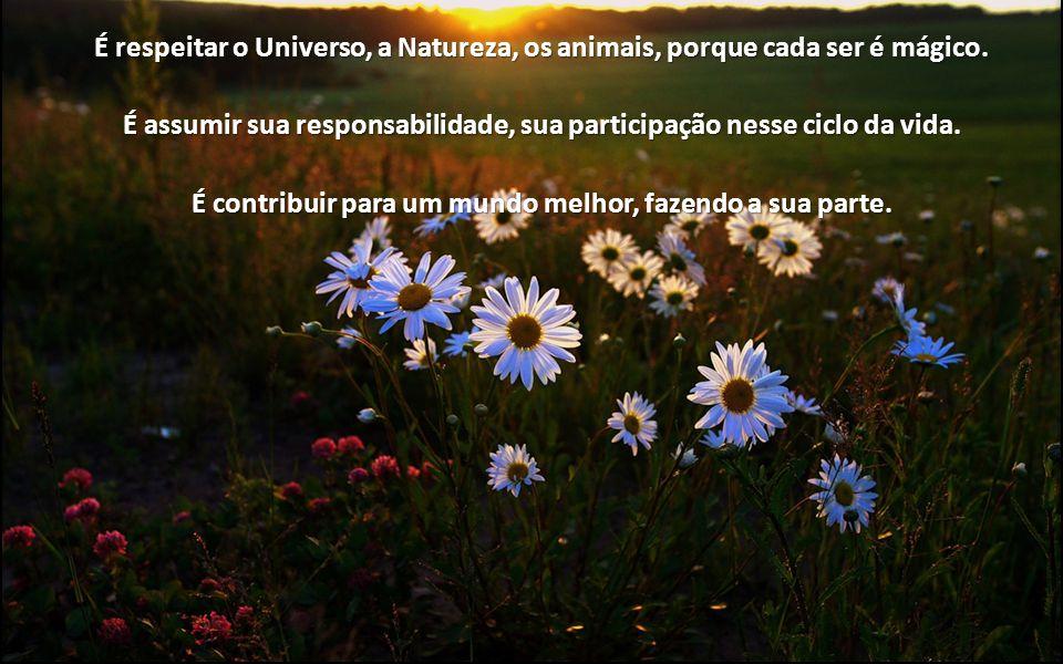 É assumir sua responsabilidade, sua participação nesse ciclo da vida.