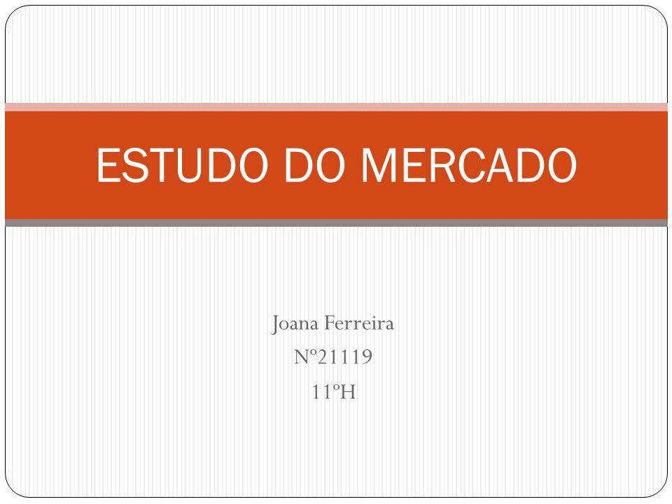 ESTUDO DO MERCADO Joana Ferreira Nº21119 11ºH