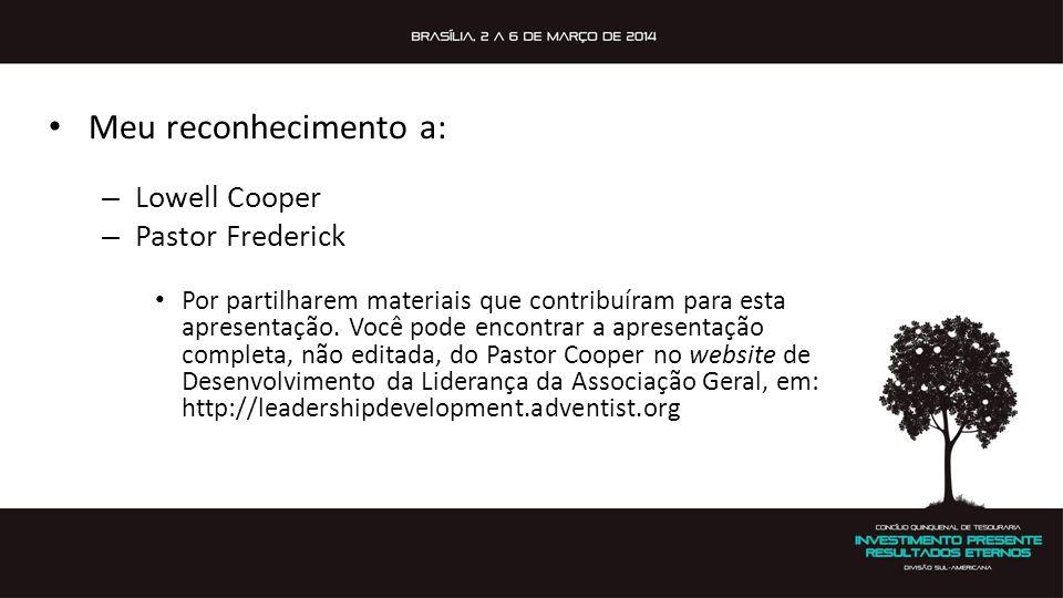 Meu reconhecimento a: Lowell Cooper Pastor Frederick