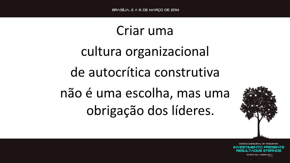 Criar uma cultura organizacional de autocrítica construtiva não é uma escolha, mas uma obrigação dos líderes.