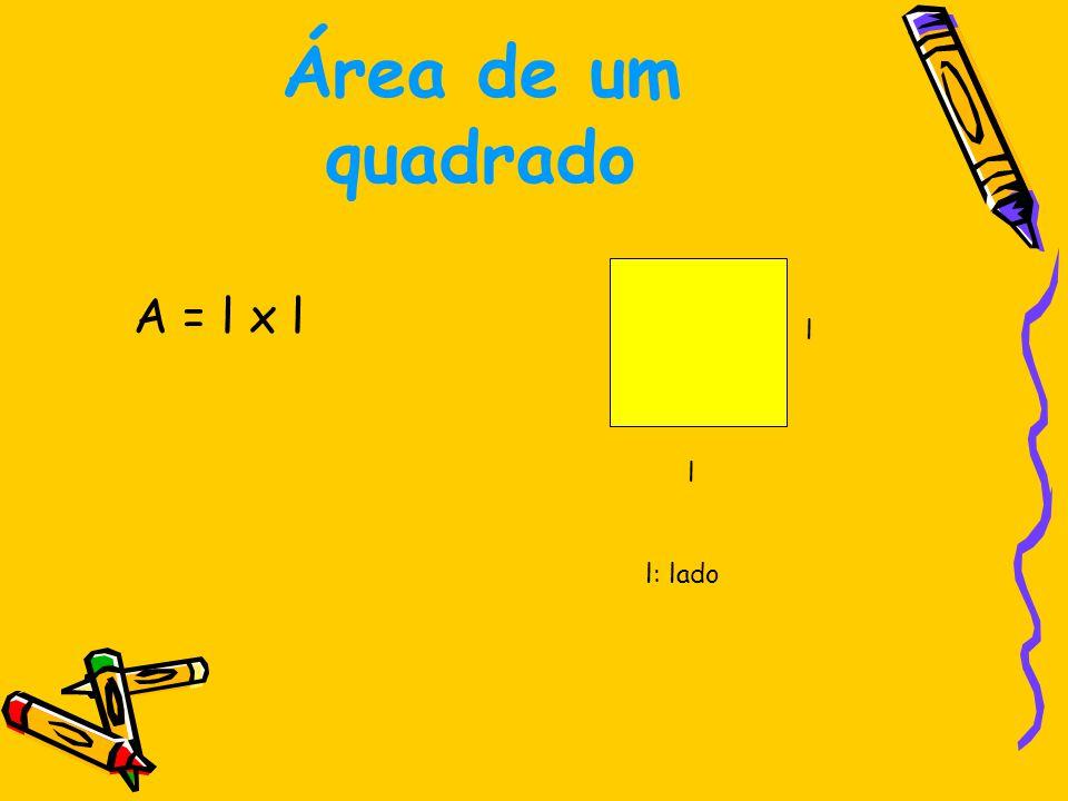 Área de um quadrado A = l x l l l l: lado