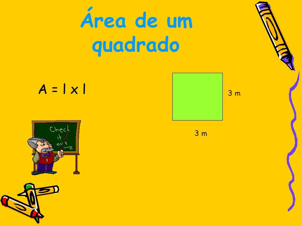 Área de um quadrado A = l x l 3 m 3 m