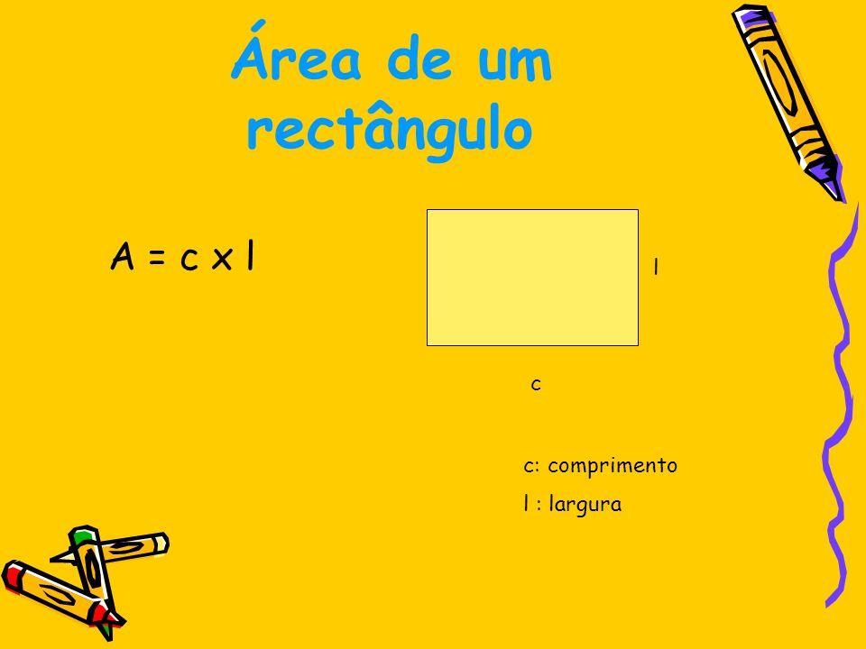 Área de um rectângulo A = c x l l c c: comprimento l : largura