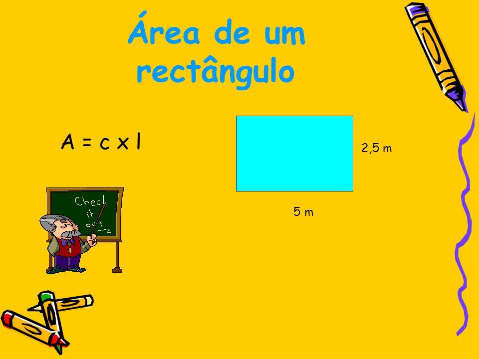 Área de um rectângulo A = c x l 2,5 m 5 m